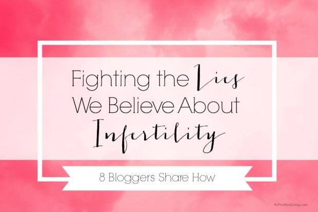 Fighting-the-Lies-We-Believe-About-Infertility